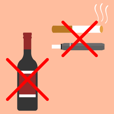 Do not smoke and avoid alcohol consumption